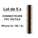 LOT5FPC-TACTIP5S - lot de 5 x connecteurs FPC Tactile iPhone SE/5c/5s à souder carte mère